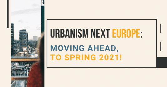 Urbanism Next Europe: Moving ahead, to Spring 2021!