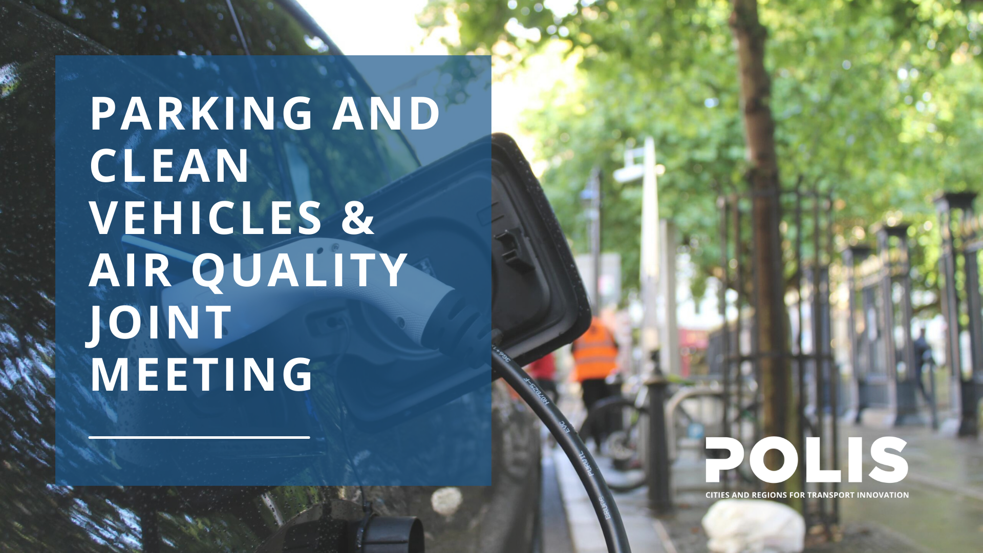 Joint POLIS Parking and Clean Vehicles & Air Quality Working Group meeting